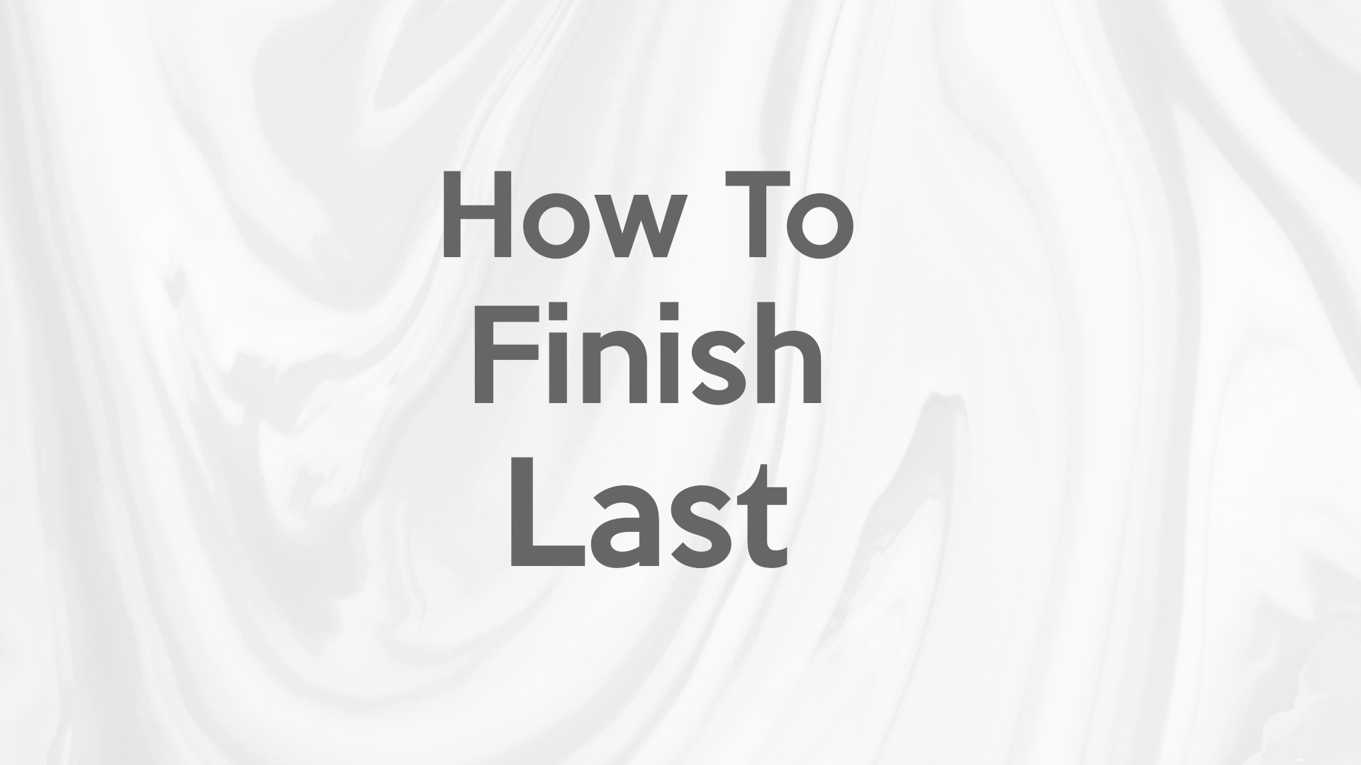 How to Finish Last