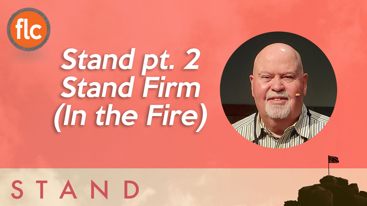 Stand pt 2: Stand Firm in the Fire
