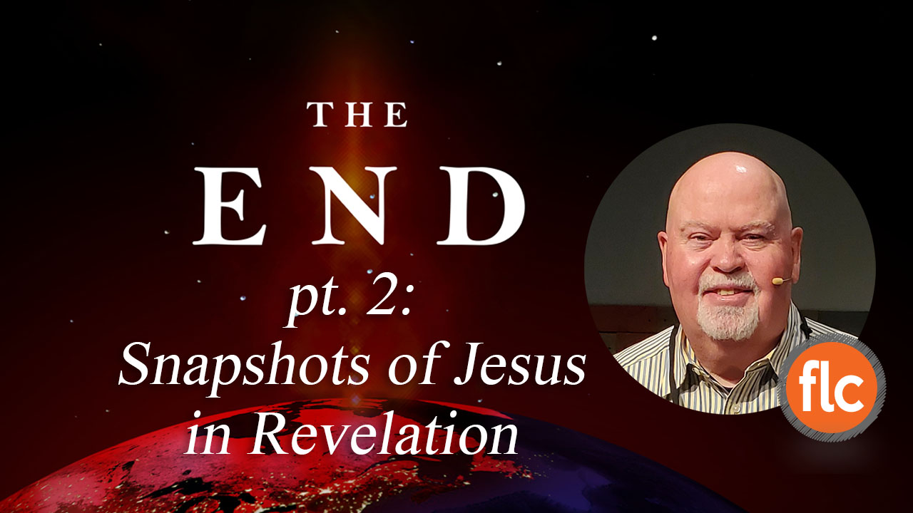 The End pt 3: Snapshots of Jesus in Revelation