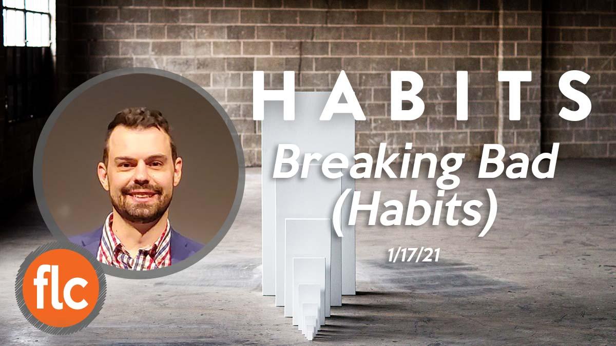 Habits pt 3: Breaking Bad (Habits)