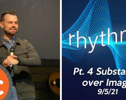 Rhythms pt 4: Substance over Image