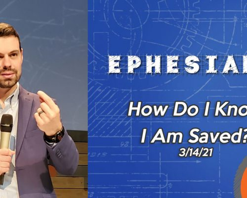 Ephesians pt 4: How Do I Know I Am Saved?