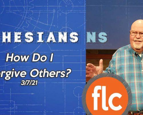 Ephesians pt. 2: How Do I Forgive Others